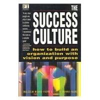 The Success Culture: How to Build an Organization with Vision and Purpose