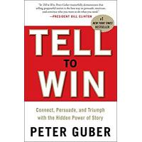 Tell to Win: Connect, Persuade, and Triumph with the Hidden Power of Story by Peter Guber (Hardback)