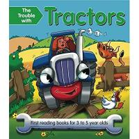 The Trouble with Tractors: First Reading Books for 3 to 5 year olds