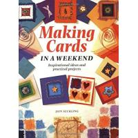 Making Cards in a Weekend: Inspirational Ideas and Practical Projects
